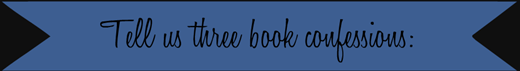 Tell us 3 book confessions