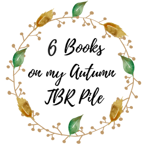 6 Books on my Autumn TBR