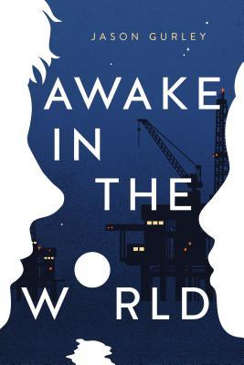 awake in the world by jason gurley